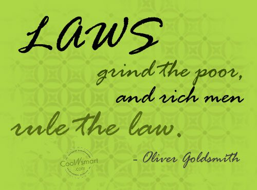 Law Quote: Laws grind the poor, and rich men...