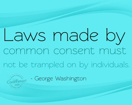 Quote: Laws made by common consent must not...