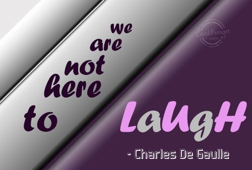 Quote: We are not here to laugh. –...