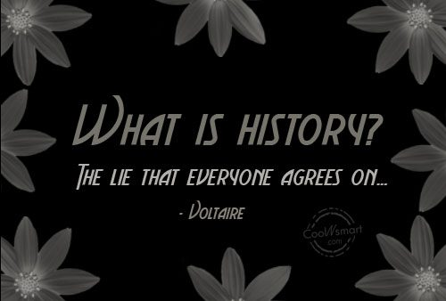 History Quote: What is history? The lie that everyone...