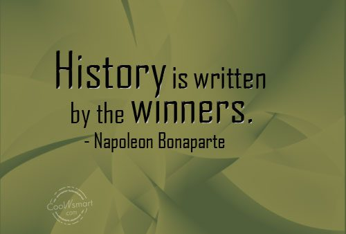 History Quote: History is written by the winners. –...