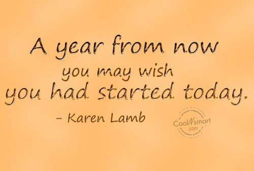 Laziness Quote: A year from now you may wish...