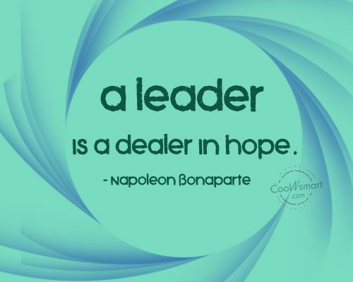 Leadership Quote: A leader is a dealer in hope....