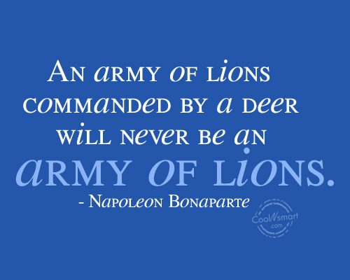 Leadership Quote: An army of lions commanded by a...
