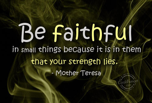 Faith Quote: Be faithful in small things because it...