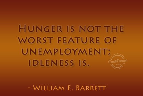 Quote: Hunger is not the worst feature of...