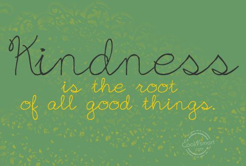 Kindness Quote: Kindness is the root of all good...