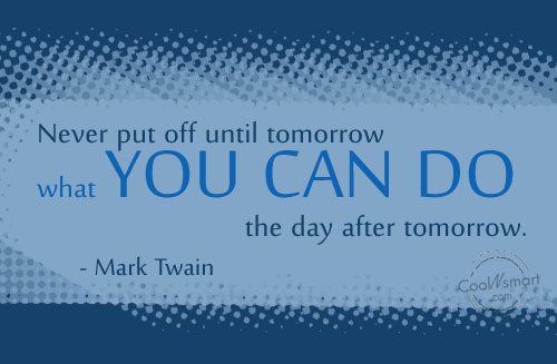 Laziness Quote: Never put off until tomorrow what you...