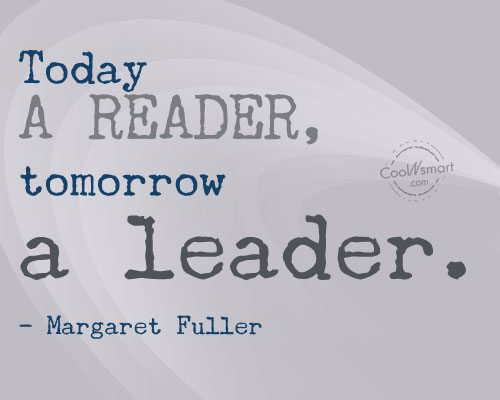 Leadership Quote: Today a reader, tomorrow a leader. –...