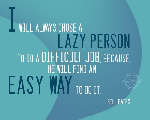 Laziness Quote: I will always chose a lazy person...