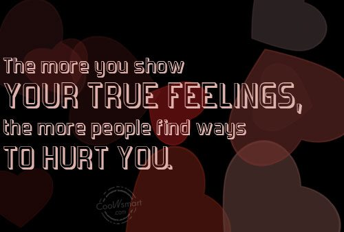 Being Used Quote: The more you show your true feelings,...