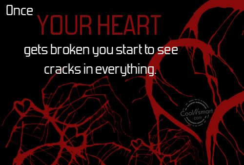 Hurt Quote: Once your heart gets broken you start...