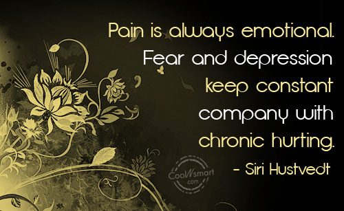 Depression Quote: Pain is always emotional. Fear and depression...