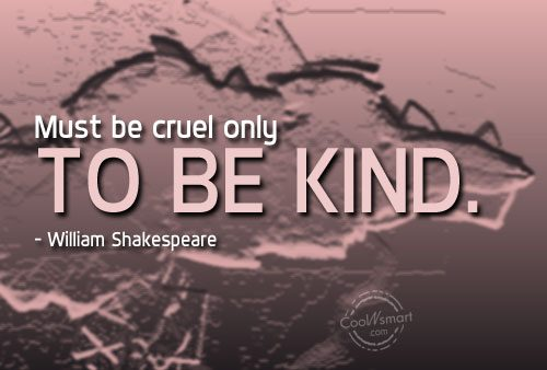Kindness Quote: Must be cruel only to be kind....