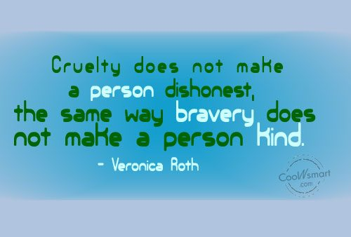 Quote: Cruelty does not make a person dishonest,...