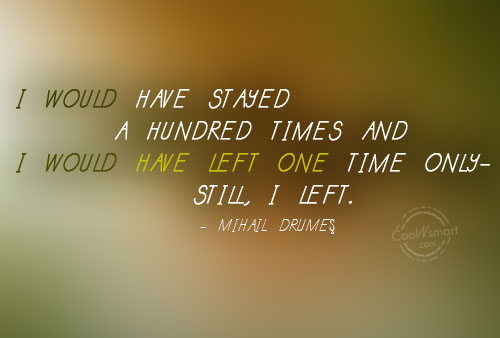 Giving Up Quote: I would have stayed a hundred times...