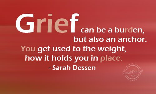 Grief Quote: Grief can be a burden, but also...