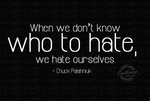 Hate Quote: When we don't know who to hate,...