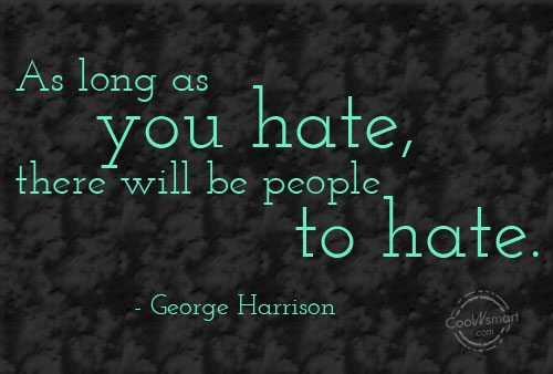 Hate Quote: As long as you hate, there will...