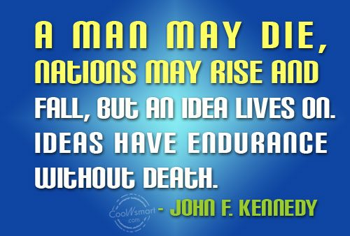 Ideas Quote: A man may die, nations may rise...