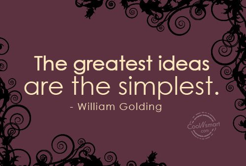 Simplicity Quote: The greatest ideas are the simplest. –...