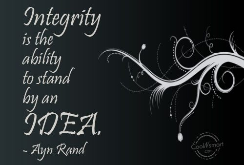 Quote: Integrity is the ability to stand by...