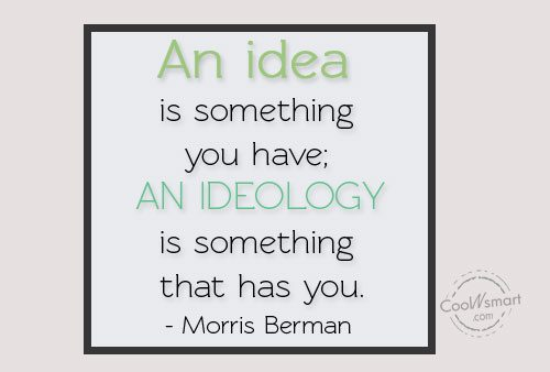 Ideas Quote: An idea is something you have; an...