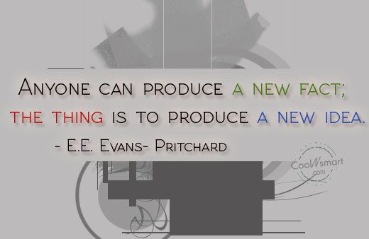 Ideas Quote: Anyone can produce a new fact; the...