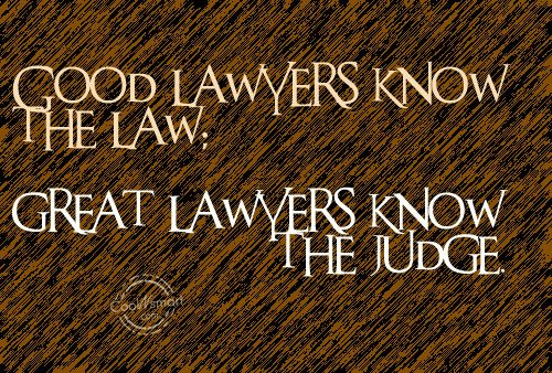 Lawyer Quote: Good lawyers know the law; great lawyers...