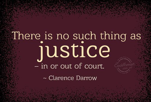 Quote: There is no such thing as justice...