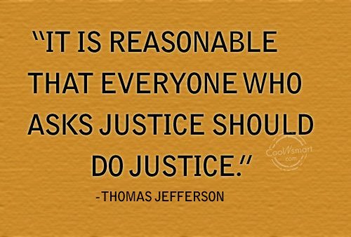Justice Quote: It is reasonable that everyone who asks...