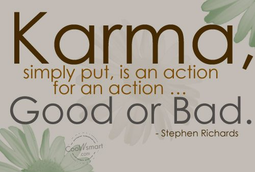Karma Quote: Karma, simply put, is an action for...