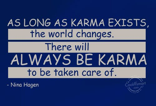 Karma Quote: As long as karma exists, the world...