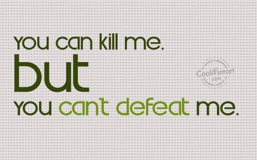 Leadership Quote: You can kill me, but You can't...