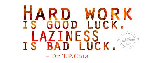 Images Quote: Hard work is good luck. Laziness is...
