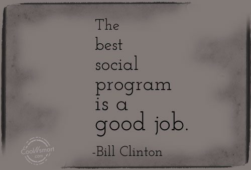 Job Quote: The best social program is a good...