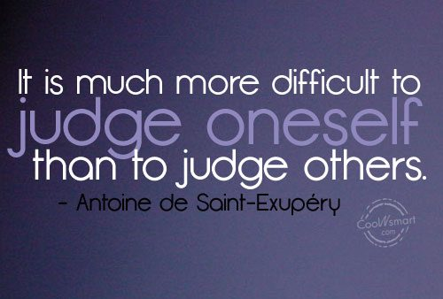 Judgement Quote: It is much more difficult to judge...