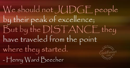 Judgement Quote: We should not judge people by their...