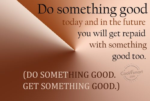 Karma Quote: Do something good today and in the...