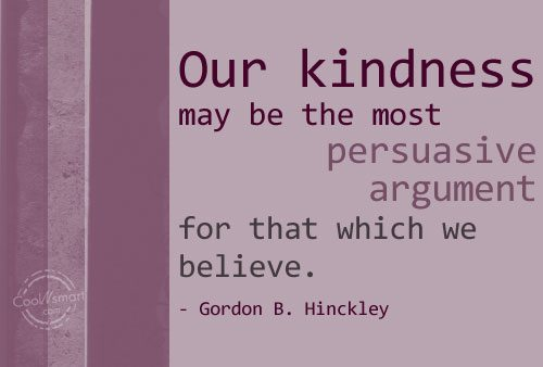 Kindness Quote: Our kindness may be the most persuasive...