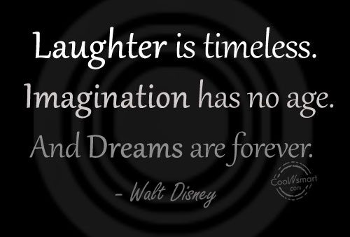 Imagination Quote: Laughter is timeless. Imagination has no age....