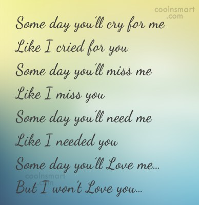 Images Quote: Some day you'll cry for me Like...