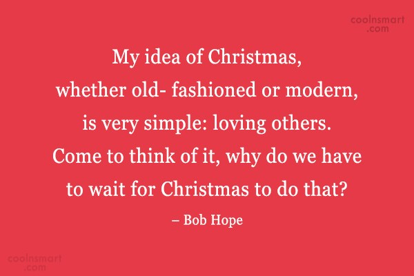 Quote: My Idea Of Christmas, Whether Old  Fashioned.