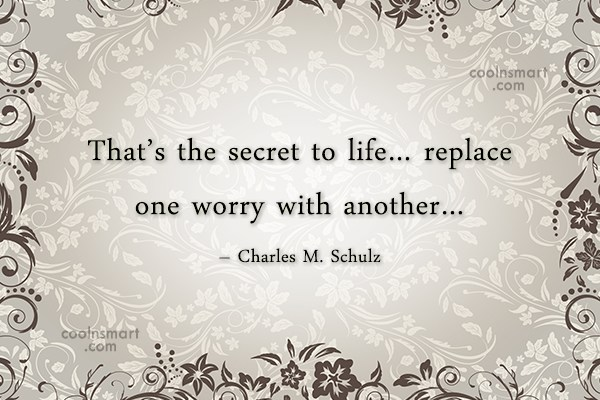 Quote: That's the secret to life… replace one...