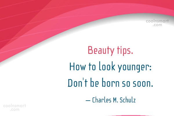 Quote: Beauty tips. How to look younger: Don't...