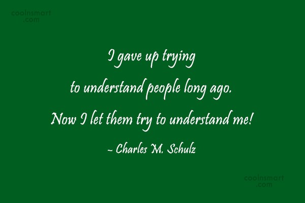 Quote: I gave up trying to understand people...