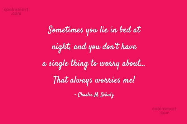 Quote: Sometimes you lie in bed at night,...