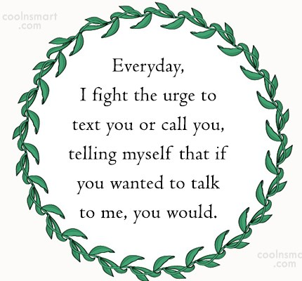 Missing You Quote: Everyday, I fight the urge to text...