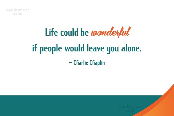Quote: Life could be wonderful if people would...