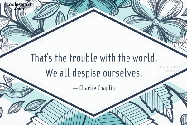 Quote: That's the trouble with the world. We...